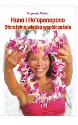 Huna i Ho'oponopono: starożytna wiedza współcześnie - Wojciech Filaber - Ebook - 978-83-7900-294-8
