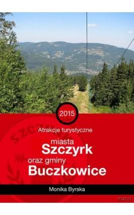 Atrakcje turystyczne miasta Szczyrk i gminy Buczkowice - Monika Byrska - Ebook - 978-83-7949-156-8