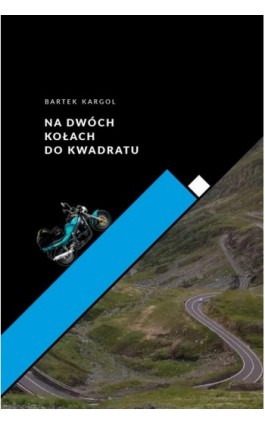 Na dwóch kołach do kwadratu - Bartłomiej Kargol - Ebook - 978-83-944464-0-6