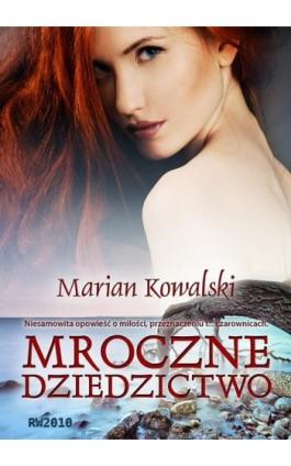 Mroczne dziedzictwo - Marian Kowalski - Ebook - 978-83-63598-05-1