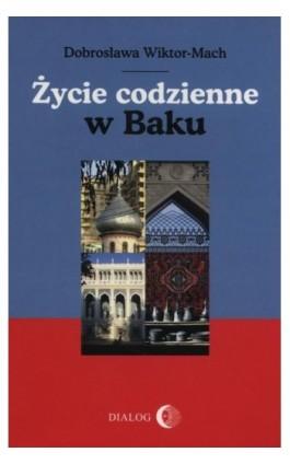 Życie codzienne w Baku - Dobrosława Wiktor-Mach - Ebook - 978-83-8002-545-5