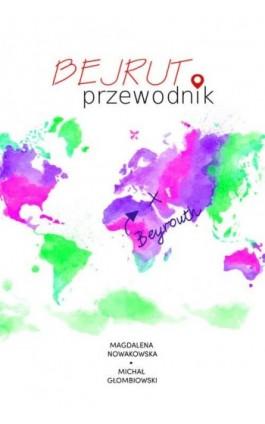 Bejrut. Przewodnik - Magdalena Nowakowska - Ebook - 978-83-64340-99-4