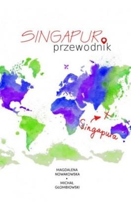 Singapur. Przewodnik - Magdalena Nowakowska - Ebook - 978-83-64340-93-2
