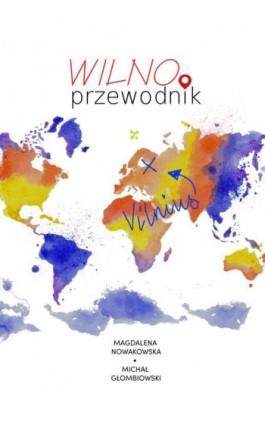 Wilno. Przewodnik - Magdalena Nowakowska - Ebook - 978-83-64340-91-8