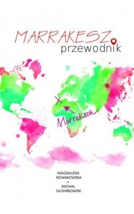 Marrakesz. Przewodnik - Magdalena Nowakowska - Ebook - 978-83-64340-96-3