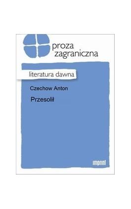 Przesolił - Anton Czechow - Ebook - 978-83-270-1925-7