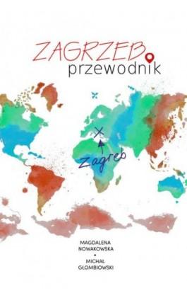 Zagrzeb. Przewodnik - Magdalena Nowakowska - Ebook - 978-83-64340-90-1