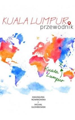 Kuala Lumpur. Przewodnik - Magdalena Nowakowska - Ebook - 978-83-64340-97-0