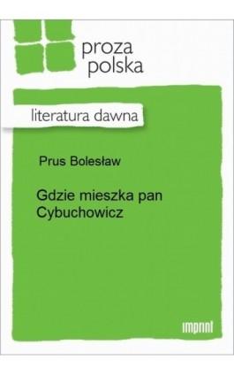 Gdzie mieszka pan Cybuchowicz - Bolesław Prus - Ebook - 978-83-270-2242-4