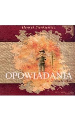 Opowiadania - Henryk Sienkiewicz - Audiobook - 978-83-7699-821-3