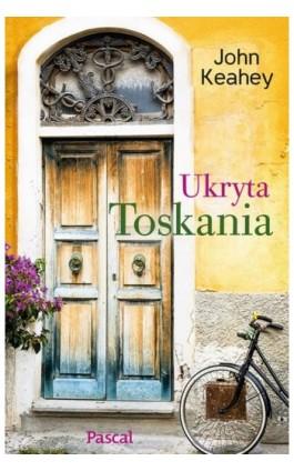 Ukryta Toskania - John Keahey - Ebook - 978-83-7642-575-7