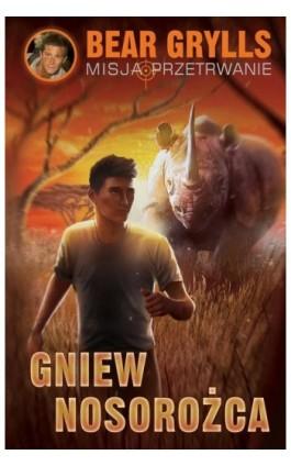 Gniew nosorożca - Bear Grylls - Ebook - 978-83-7642-848-2