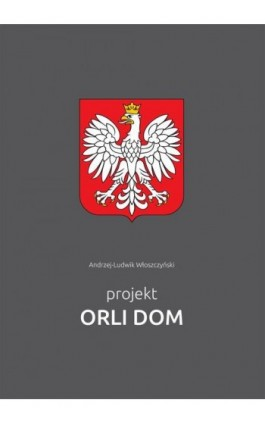 Projekt Orli Dom - Andrzej-Ludwik Włoszczyński - Ebook - 978-83-7859-508-3