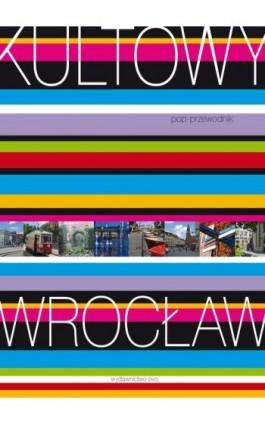 Kultowy Wrocław. Pop-przewodnik - Anita Baraniecka-Kozakiewicz - Ebook - 978-83-946094-4-3