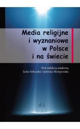 Media religijne i wyznaniowe w Polsce i na świecie - Jacek Sobczak - Ebook - 978-83-64447-70-9