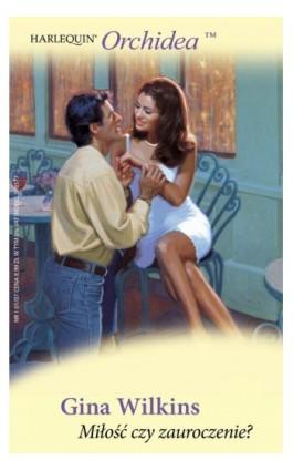 Miłość czy zauroczenie - Gina Wilkins - Ebook - 978-83-238-7563-5