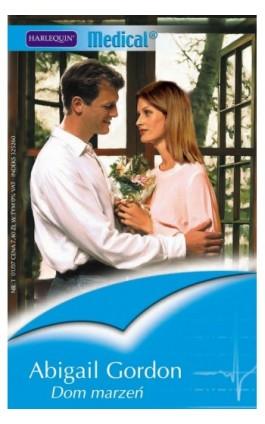 Dom marzeń - Abigail Gordon - Ebook - 978-83-238-7547-5