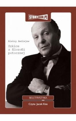 Szkice z filozofii potocznej - Aleksy Awdiejew - Audiobook - 978-83-61592-80-8