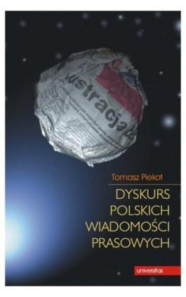Dyskurs polskich wiadomości prasowych - Tomasz Piekot - Ebook - 978-83-242-1476-1