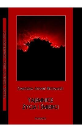 Tajemnice życia i śmierci - Stanisław Antoni Wotowski - Ebook - 978-83-8064-240-9
