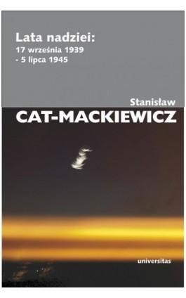 Lata nadziei 17 września 1939-5 lipca 1945 - Stanisław Cat-Mackiewicz - Ebook - 978-83-242-1847-9