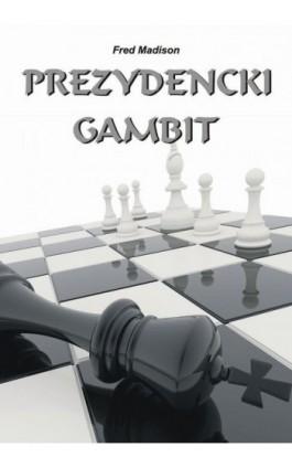 Prezydencki gambit - Fred Madison - Ebook - 978-83-7900-193-4