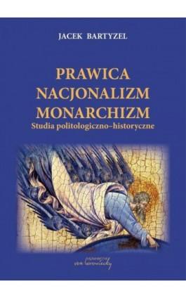 Prawica Nacjonalizm Monarchizm - Jacek Bartyzel - Ebook - 978-83-60748-71-8
