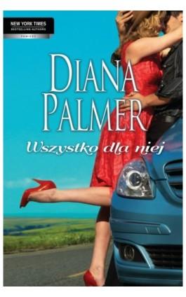 Wszystko dla niej - Diana Palmer - Ebook - 978-83-238-8557-3