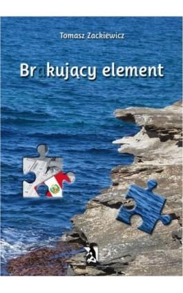 Brakujący element - Tomasz Zackiewicz - Ebook - 978-83-7900-008-1