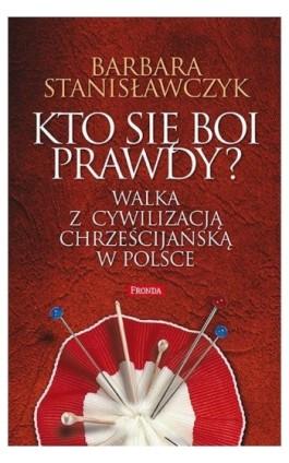 Kto się boi prawdy? - Barbara Stanisławczyk - Ebook - 978-83-8079-000-1