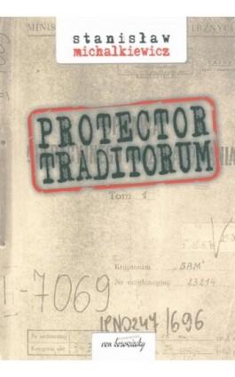 Protector traditorum - Stanisław Michalkiewicz - Ebook - 83-87689-96-3