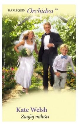 Zaufaj miłości - Kate Welsh - Ebook - 978-83-238-7569-7