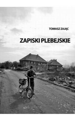 Zapiski plebejskie - Tomasz Zając - Ebook - 978-83-63080-87-7