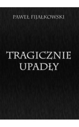 Tragicznie upadły - Paweł Fijałkowski - Ebook - 978-83-7859-222-8