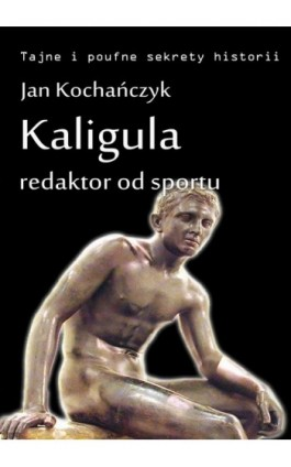Kaligula - redaktor od sportu - Jan Kochańczyk - Ebook - 978-83-7859-035-4