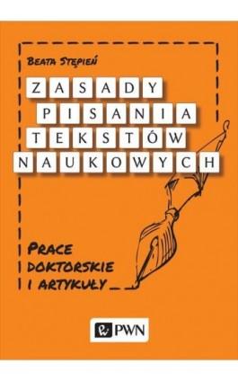 Zasady pisania tekstów naukowych - Beata Stępień - Ebook - 978-83-01-18683-8