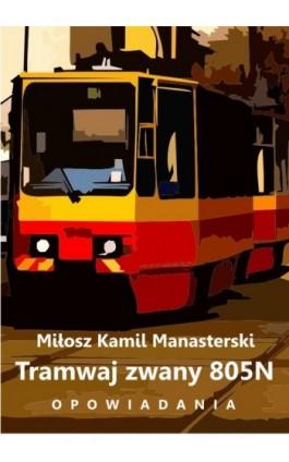 Tramwaj zwany 805N - Miłosz Kamil Manasterski - Ebook - 978-83-62480-18-0