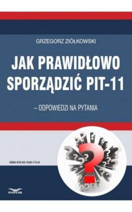 Jak prawidłowo sporządzić PIT-11 – odpowiedzi na pytania - Grzegorz Ziółkowski - Ebook - 978-83-7440-710-6