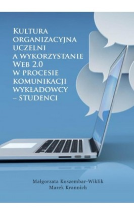 Kultura organizacyjna uczelni a wykorzystanie Web 2.0 w procesie komunikacji wykładowcy – studenci - Małgorzata Koszembar-Wiklik - Ebook - 978-83-65682-51-2