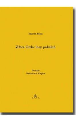Złota Orda: losy pokoleń - Eduard S. Kulpin - Ebook - 978-83-7798-350-8