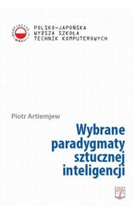 Wybrane paradygmaty sztucznej inteligencji - Piotr Artiemjew - Ebook - 978-83-63103-44-6