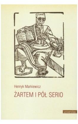 Żartem i pół serio - Henryk Markiewicz - Ebook - 978-83-242-1057-2