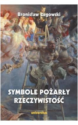Symbole pożarły rzeczywistość - Bronisław Łagowski - Ebook - 978-83-242-1453-2
