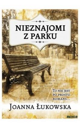 Nieznajomi z parku - Joanna Łukowska - Ebook - 978-83-63111-15-1