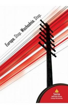 Europa. Stop. Wschodnia. Stop - Marcin Wojciechowski - Ebook - 978-83-7893-084-6