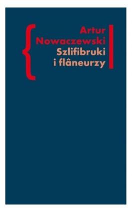 Szlifibruki i flaneurzy - Artur Nowaczewski - Ebook - 978-83-7453-332-4