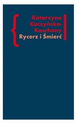 Rycerz i Śmierć - Katarzyna Kuczyńska-Koschany - Ebook - 978-83-7453-321-8