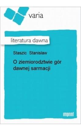 O ziemiorodztwie gór dawnej sarmacji - Stanislaw Staszic - Ebook - 978-83-270-1602-7