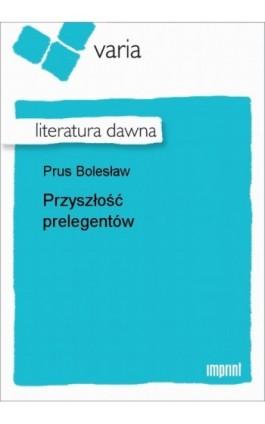 Przyszłość prelegentów - Bolesław Prus - Ebook - 978-83-270-3079-5