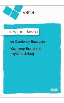 Kaprysy tłumicieli myśli ludzkiej - Jan Ignacy Niecisław Baudouin de Courtenay - Ebook - 978-83-270-0038-5